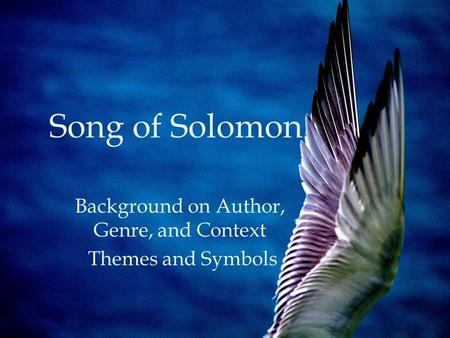 Song of Solomon Background on Author, Genre, and Context Themes and Symbols.