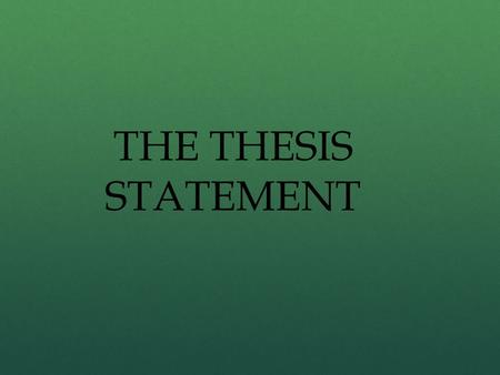 THE THESIS STATEMENT. In college, course assignments often ask you to make a persuasive case in writing. You are asked to convince your reader of your.
