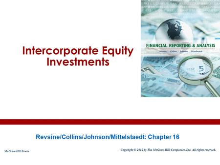 Intercorporate Equity Investments Revsine/Collins/Johnson/Mittelstaedt: Chapter 16 McGraw-Hill/Irwin Copyright © 2012 by The McGraw-Hill Companies, Inc.