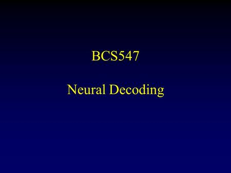 BCS547 Neural Decoding. Population Code Tuning CurvesPattern of activity (r) -1000100 0 20 40 60 80 100 Direction (deg) Activity -1000100 0 20 40 60 80.