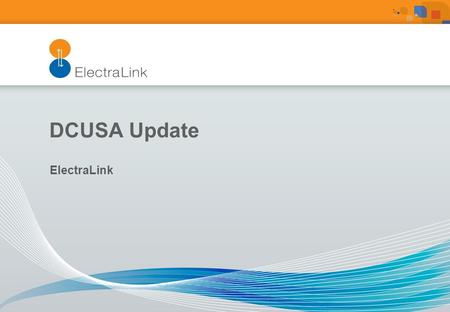 DCUSA Update ElectraLink. The following Change Report are due to be presented to the DCUSA Panel at its meeting on Wednesday 16 January 2013: DCP 143.