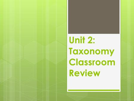 Unit 2: Taxonomy Classroom Review