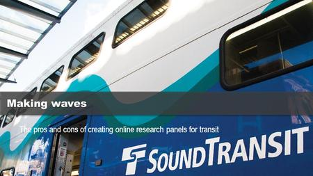 Making waves The pros and cons of creating online research panels for transit.