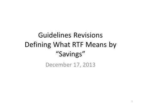"Guidelines Revisions Defining What RTF Means by ""Savings"" December 17, 2013 1."