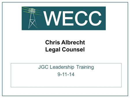Chris Albrecht Legal Counsel JGC Leadership Training 9-11-14.
