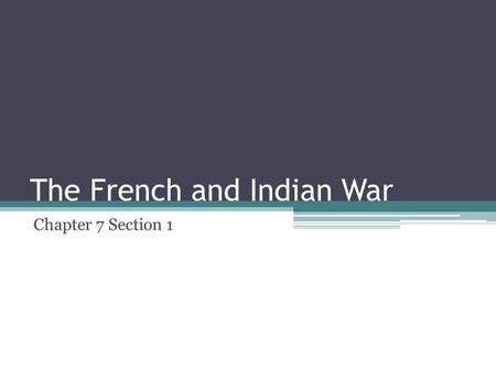 The French and Indian War Chapter 7 Section 1. Fighting for Control of theFur trade For years Britain and France competed for the control of western lands.