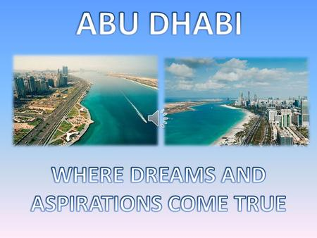 Where is Abu Dhabi What you can do in Abu Dhabi slide one What you can do in Abu Dhabi slide one What you can do in Abu Dhabi Slide 2 What you can do.