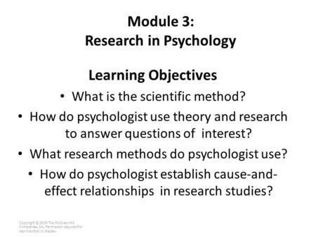 Module 3: Research in Psychology Learning Objectives What is the scientific method? How do psychologist use theory and research to answer questions of.