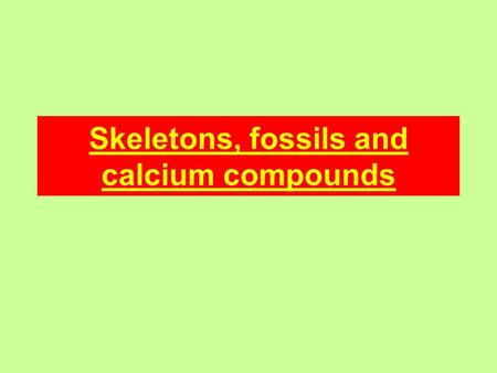 Skeletons, fossils and calcium compounds. Calcium Calcium is a relatively reactive metal and so is normally found combined with other elements in compounds.