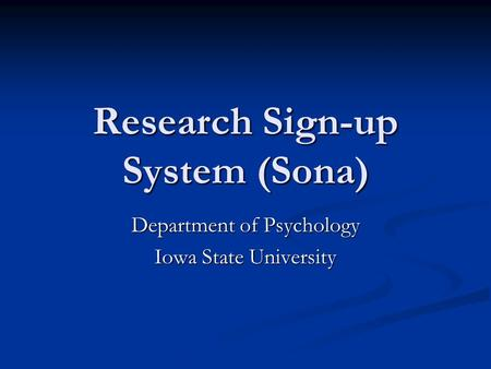 Research Sign-up System (Sona) Department of Psychology Iowa State University.