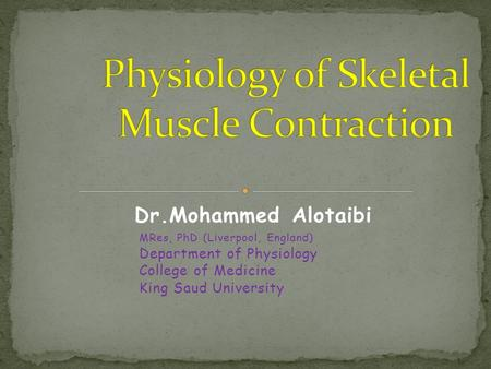 Dr.Mohammed Alotaibi MRes, PhD (Liverpool, England) Department of Physiology College of Medicine King Saud University.