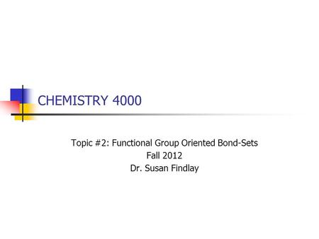 CHEMISTRY 4000 Topic #2: Functional Group Oriented Bond-Sets Fall 2012 Dr. Susan Findlay.