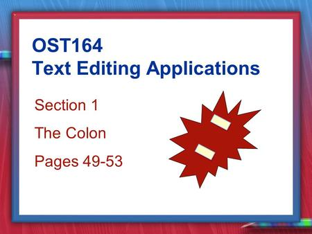 Section 1 The Colon Pages 49-53 OST164 Text Editing Applications.