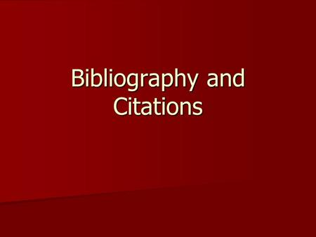 Bibliography and Citations. Bibliography Refer to handout Refer to handout Entries should be organized alphabetically. Entries should be organized alphabetically.