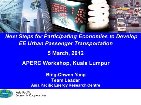 1/14 Next Steps for Participating Economies to Develop EE Urban Passenger Transportation 5 March, 2012 APERC Workshop, Kuala Lumpur Bing-Chwen Yang Team.