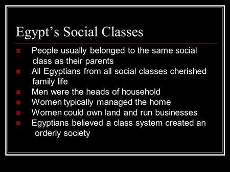 Egypt's Social Classes People usually belonged to the same social class as their parents All Egyptians from all social classes cherished family life Men.