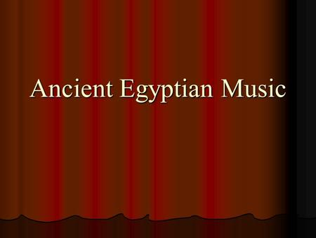 Ancient Egyptian Music. History of Ancient Egyptian Music? * Music formed an important part of Egyptian life, and musicians occupied a variety of positions.