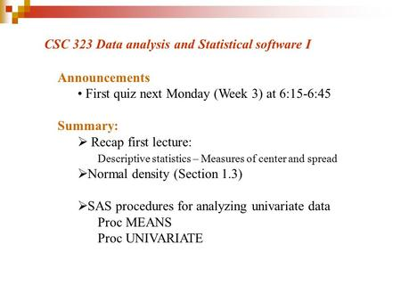 Announcements First quiz next Monday (Week 3) at 6:15-6:45 Summary:  Recap first lecture: Descriptive statistics – Measures of center and spread  Normal.