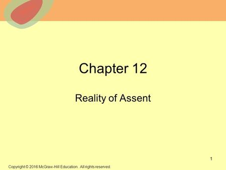 © 2013 The McGraw-Hill Companies, Inc. All rights reserved. Chapter 12 Reality of Assent 1 Copyright © 2016 McGraw-Hill Education. All rights reserved.