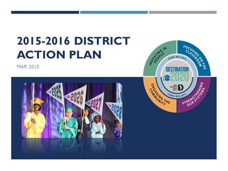 2015-2016 DISTRICT ACTION PLAN MAR 2015. THE MOST IMPORTANT WORK OF OUR TIME.