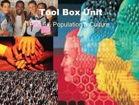 Tool Box Unit Part 6 – Population & Culture. Where does everyone live??? Only 1/3 – 1/4 of the earth is land Only ½ of the land is livable Earth as an.