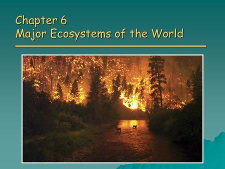 Chapter 6 Major Ecosystems of the World. Overview of Chapter 6 o Earth's Major Biomes Tundra, Boreal Forests, Temperate Rainforest, Temperate Deciduous.