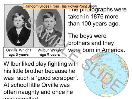 Www.ks1resources.co.uk The photographs were taken in 1876 more than 100 years ago. The boys were brothers and they were born in America. Orville Wright.
