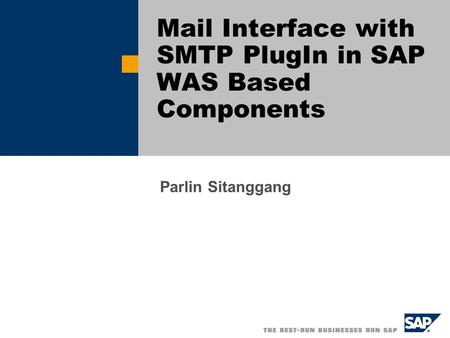 Mail Interface with SMTP PlugIn in SAP WAS Based Components Parlin Sitanggang.