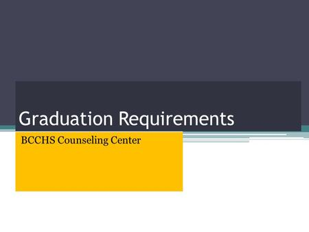 Graduation Requirements BCCHS Counseling Center. Michigan Merit Curriculum Minimum requirements for a student to graduate from high school. The student.
