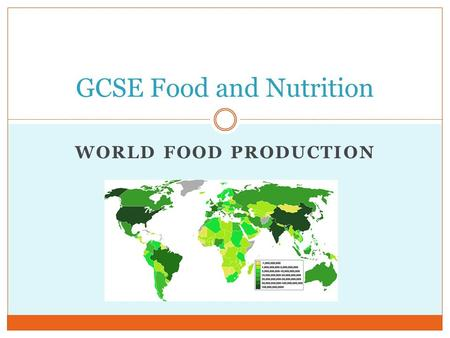WORLD FOOD PRODUCTION GCSE Food and Nutrition. Learning Objectives To learn about food production in the world and UK. To learn about organic farming.