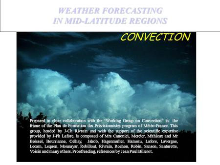 "WEATHER FORECASTING IN MID-LATITUDE REGIONS IN MID-LATITUDE REGIONS Prepared in close collaboration with the ""Working Group on Convection"" in the frame."