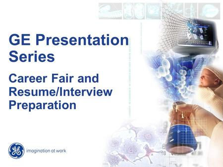GE Presentation Series Career Fair and Resume/Interview Preparation.