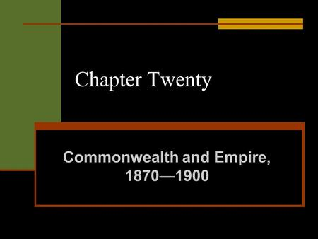Chapter Twenty Commonwealth and Empire, 1870—1900.