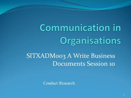 SITXADM003 A Write Business Documents Session 10 1 Conduct Research.