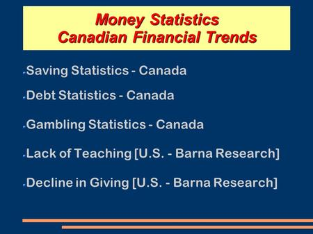 Money Statistics Canadian Financial Trends Saving Statistics - Canada Debt Statistics - Canada Gambling Statistics - Canada Lack of Teaching [U.S. - Barna.