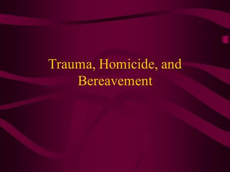 Trauma, Homicide, and Bereavement. Unexpected Death—Tragic Death Sudden death simultaneously increases the mourners distress wile decreasing the mourners.