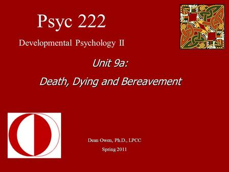 Psyc 222 Unit 9a: Death, Dying and Bereavement