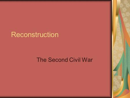 Reconstruction The Second Civil War. After Union Won…Three main questions remained Who will now rule The South? Who will rule the Union? What will the.