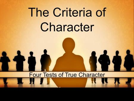The Criteria of Character Four Tests of True Character.