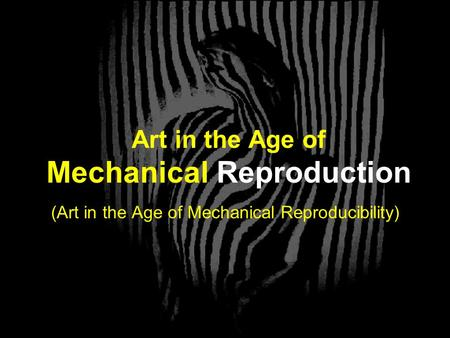 Art in the Age of Mechanical Reproduction (Art in the Age of Mechanical Reproducibility)
