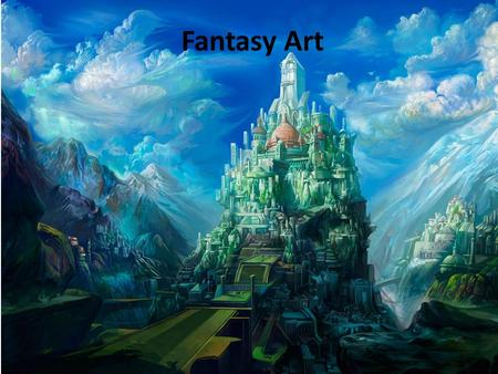 Fantasy Art. Fantasy or Fantastic art refers to art that is non- realistic is subject, but realistic in style. The subject matter for fantasy art is often.