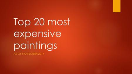 Top 20 most expensive paintings AS OF NOVEMBER 2014.