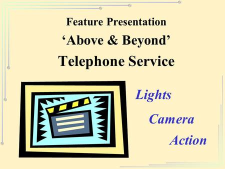Feature Presentation 'Above & Beyond' Telephone Service Action Lights Camera.