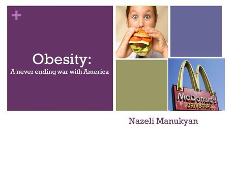+ Nazeli Manukyan Obesity: A never ending war with America.
