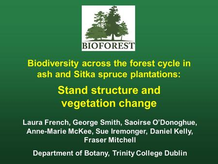 Biodiversity across the forest cycle in ash and Sitka spruce plantations: Stand structure and vegetation change Laura French, George Smith, Saoirse O'Donoghue,