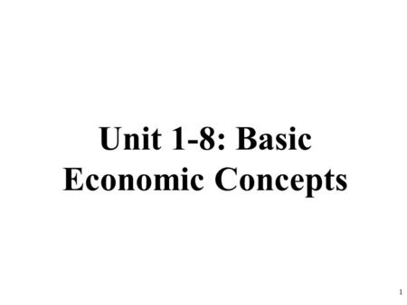 Unit 1-8: Basic Economic Concepts