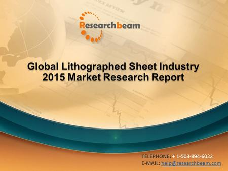 Global Lithographed Sheet Industry 2015 Market Research Report TELEPHONE: + 1-503-894-6022