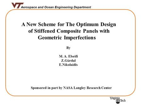 Aerospace and Ocean Engineering Department A New Scheme for The Optimum Design of Stiffened Composite Panels with Geometric Imperfections By M. A. Elseifi.