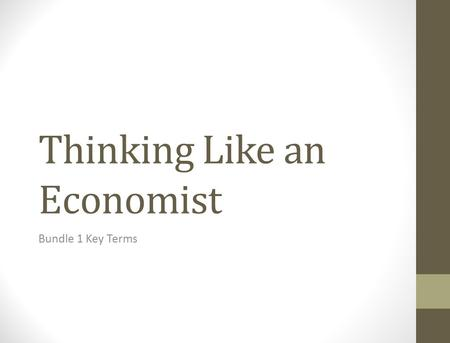 Thinking Like an Economist Bundle 1 Key Terms. Capitalism Private citizens own and use factors of production to make money.