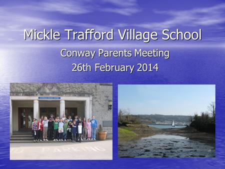 Mickle Trafford Village School Conway Parents Meeting 26th February 2014.